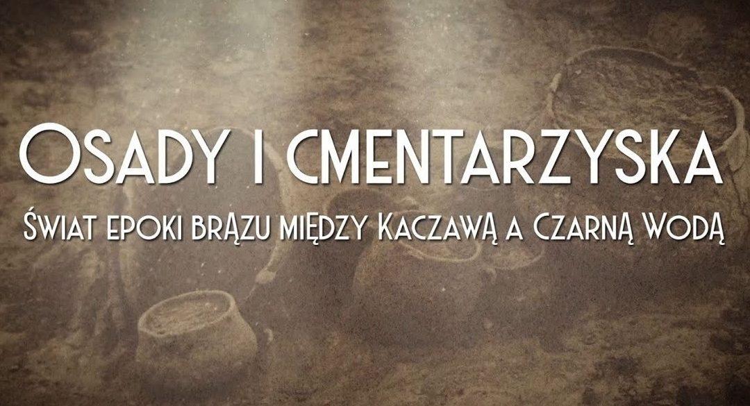 Osady i cmentarzyska. Świat epoki brązu między Kaczawą a Czarną Wodą. Obejrzyj film